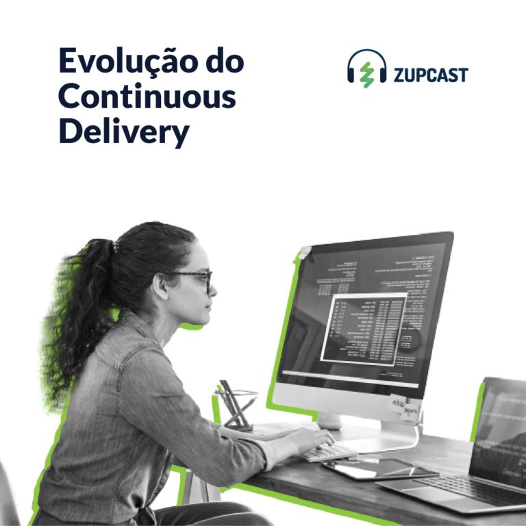 Zupcast: Evolução do Continuous Delivery