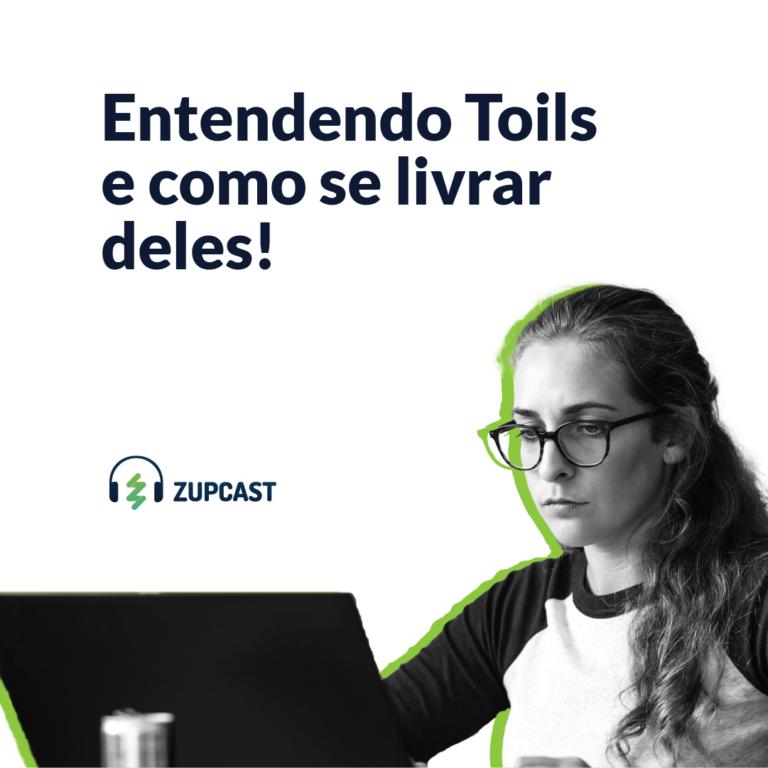 Zupcast: Entendendo Toils e Como se Livrar Deles