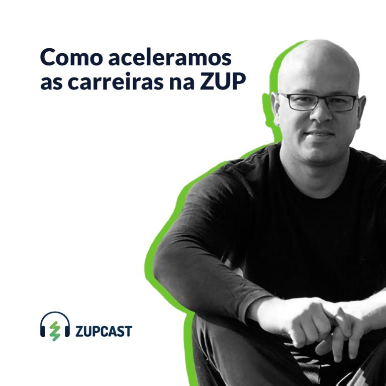 Zupcast: Como aceleramos as carreiras na ZUP