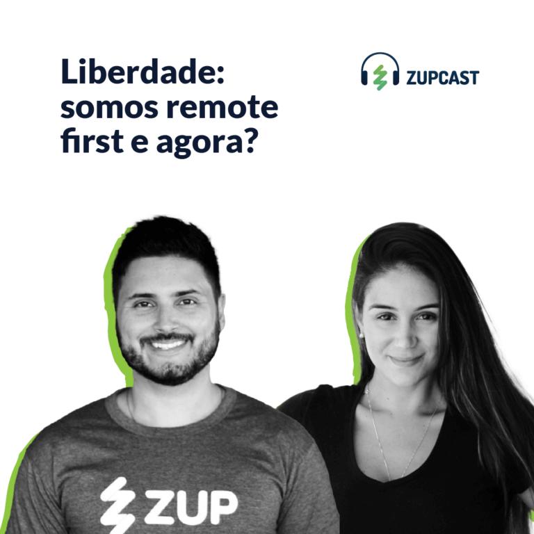Zupcast: Liberdade - somos remote first e agora?
