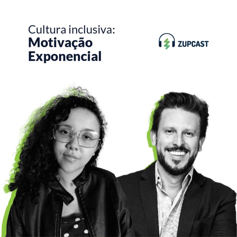 Zupcast: Cultura Inclusiva - Motivação Exponencial