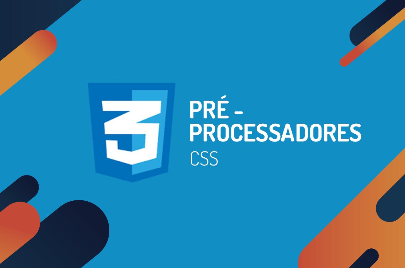 O que são pré-processadores CSS e por quê usar?