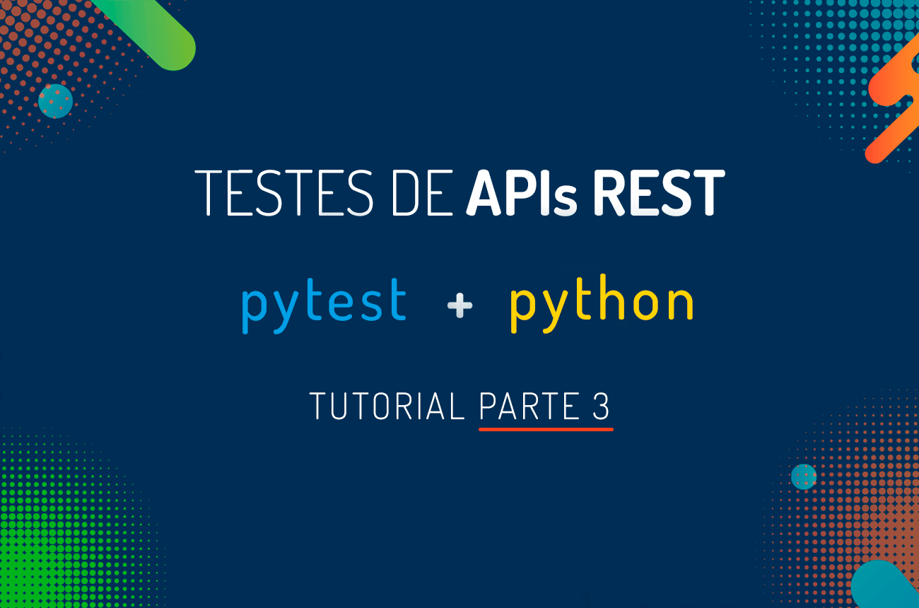 Testes de APIs REST com Python e Pytest, Parte 3