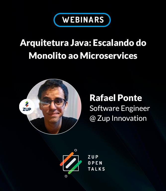 Zup Open Talks: Arquitetura Java – Escalando do Monolito ao Microservices