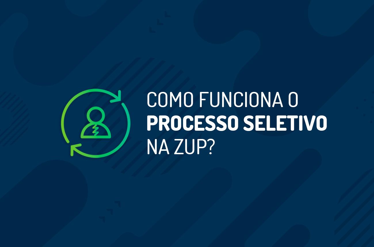Como funciona o processo seletivo na Zup?