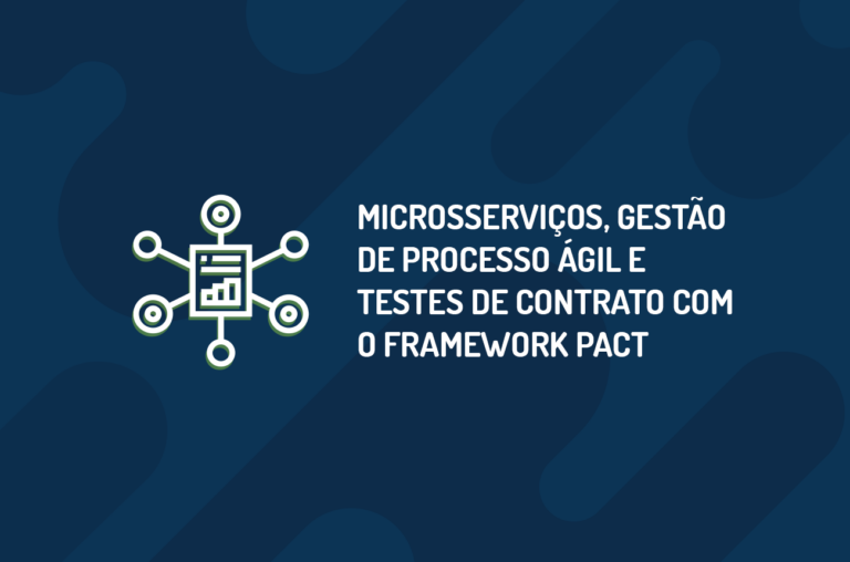 Microsserviços, gestão de processo ágil e testes de contrato com o framework PACT – Uma reflexão sobre as falhas no gerenciamento de processos