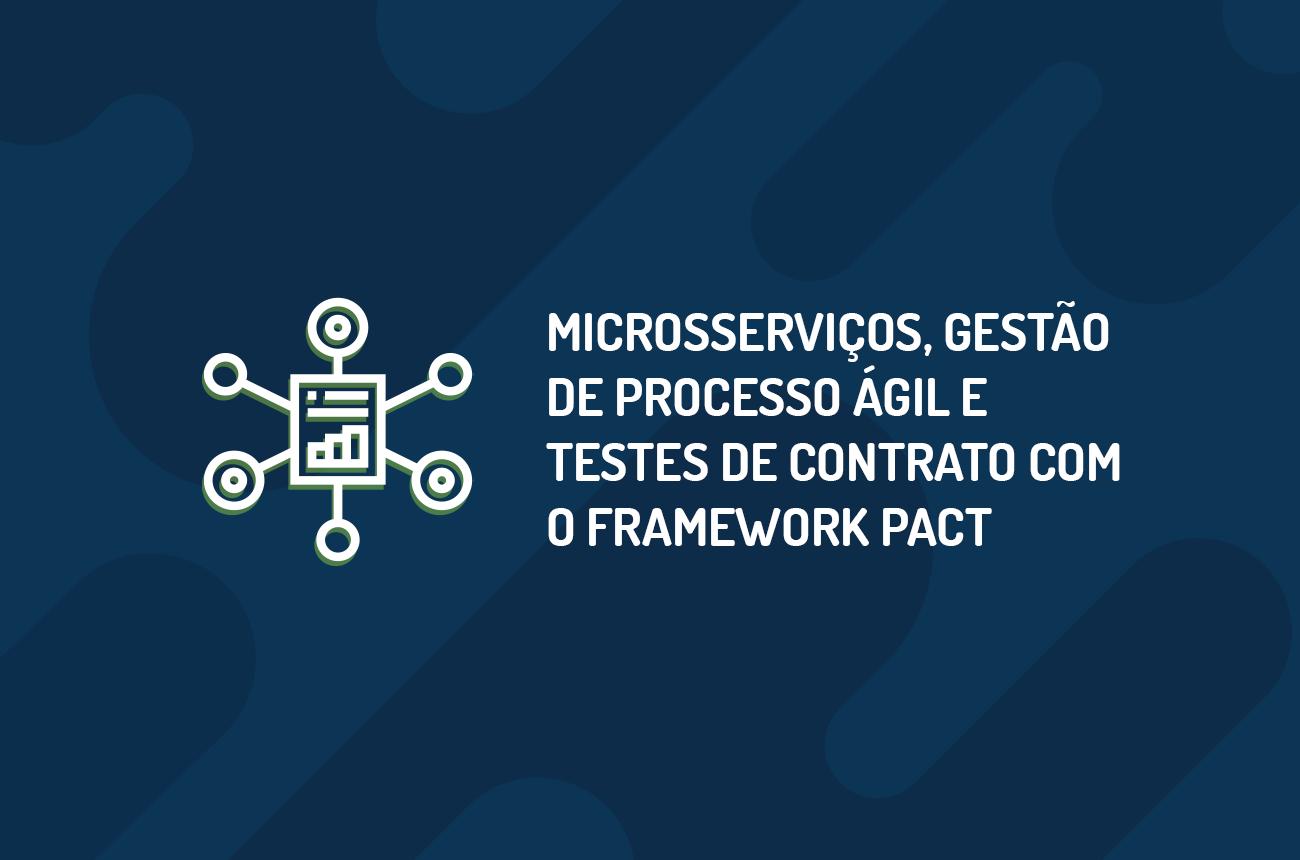 Microsserviços, gestão de processo ágil e testes de contrato com o framework PACT - Uma reflexão sobre as falhas no gerenciamento de processos