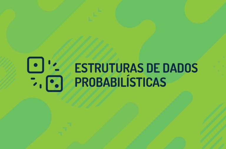 Estruturas de Dados Probabilísticas