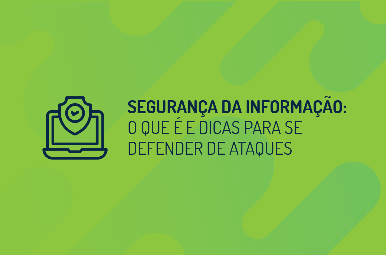 Segurança da Informação: o que é e dicas para se defender de ataques