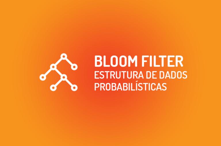 Bloom Filter: Estrutura de dados probabilísticas