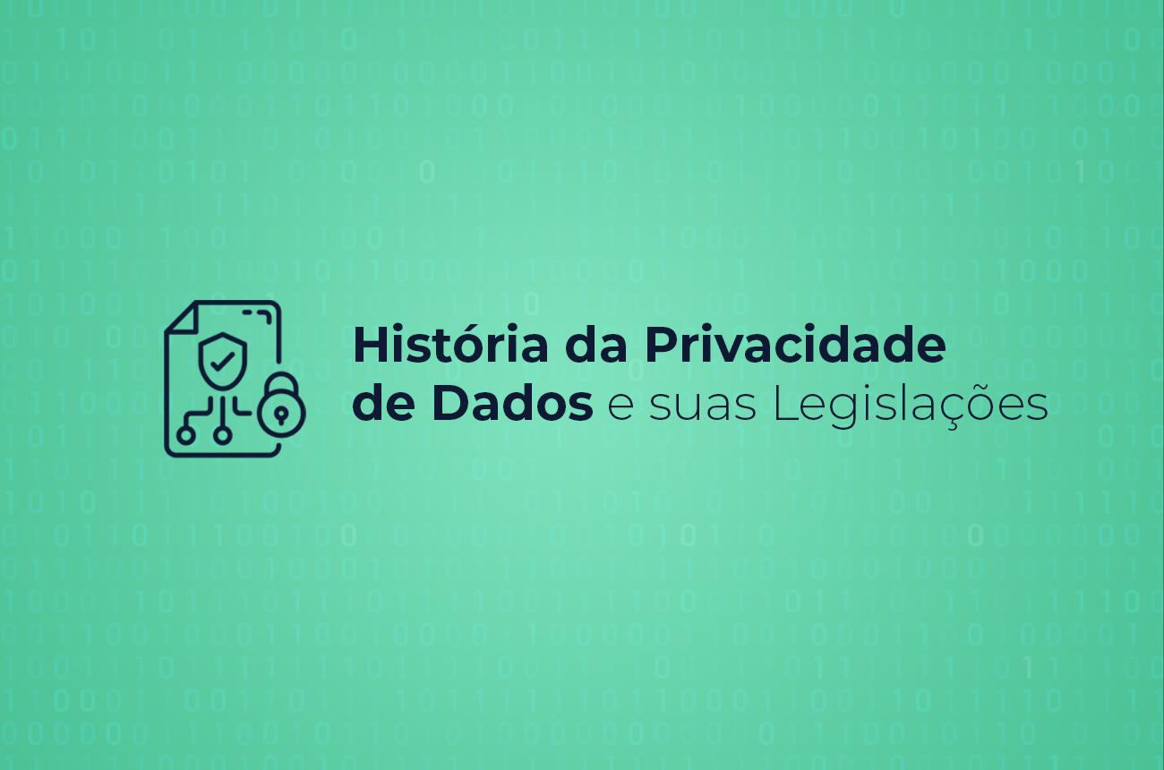 História da Privacidade de Dados e suas Legislações