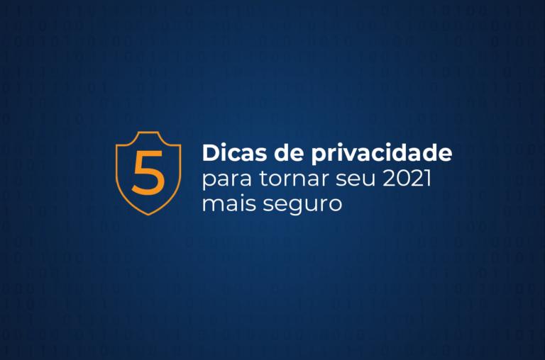 5 dicas de privacidade para tornar seu 2021 mais seguro