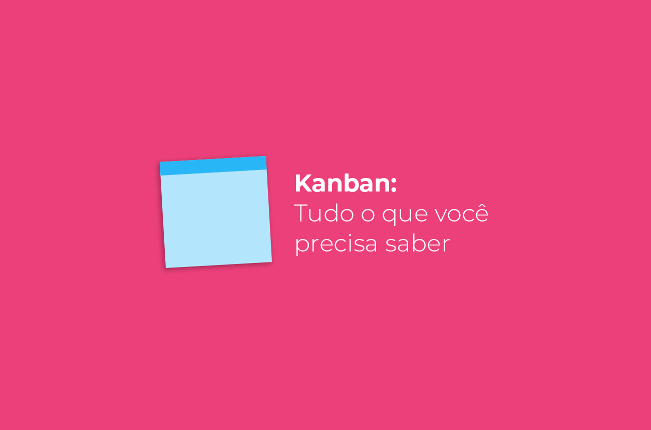 Kanban: tudo o que você precisa saber
