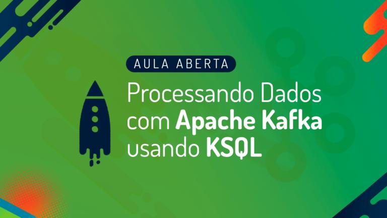 Webinar: Como processar dados com Apache Kafka usando KSQL