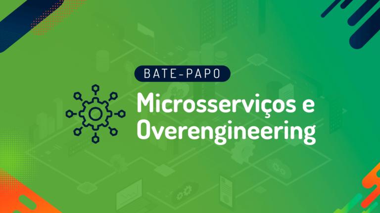 Webinar: Microsserviços e Overengineering